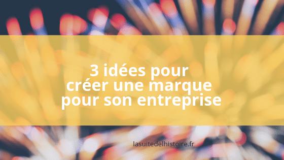 3 idées pour créer la marque de votre entreprise ou de votre activité!